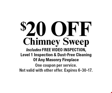 $20 Off Chimney Sweep. Includes Free Video Inspection, Level 1 Inspection & Dust-Free Cleaning Of Any Masonry Fireplace. One coupon per service. Not valid with other offer. Expires 6-30-17.