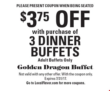 Please present coupon when being seated. $3.75 OFF with purchase of 3 DINNER BUFFETS. Adult Buffets Only. Not valid with any other offer. With the coupon only. Expires 7/31/17. Go to LocalFlavor.com for more coupons.