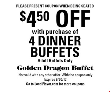 Please present coupon when being seated. $4.50 OFF with purchase of 4 DINNER BUFFETS. Adult Buffets Only. Not valid with any other offer. With the coupon only. Expires 9/30/17. Go to LocalFlavor.com for more coupons.