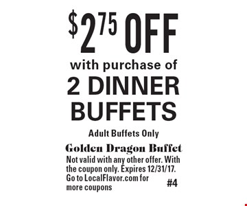 $2.75 OFF with purchase of 2 DINNER BUFFETS. Adult Buffets Only. Golden Dragon Buffet. Not valid with any other offer. With the coupon only. Expires 12/31/17. Go to LocalFlavor.com for more coupons
