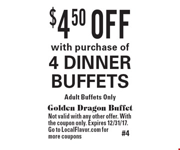 $4.50 OFF with purchase of4 DINNER BUFFETS. Adult Buffets Only. Golden Dragon Buffet. Not valid with any other offer. With the coupon only. Expires 12/31/17. Go to LocalFlavor.com for more coupons