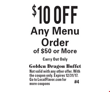 $10 OFF Any Menu Order of $50 or More. Carry Out Only. Golden Dragon Buffet. Not valid with any other offer. With the coupon only. Expires 12/31/17. Go to LocalFlavor.com for more coupons