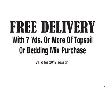 Free DeliveryWith 7 Yds. Or More Of Topsoil Or Bedding Mix Purchase. Valid for 2017 season.