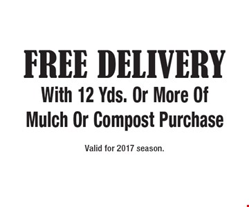 Free DeliveryWith 12 Yds. Or More Of Mulch Or Compost Purchase. Valid for 2017 season.