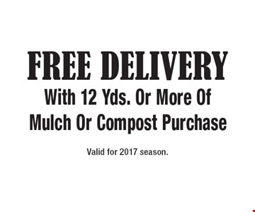 Free Delivery With 12 Yds. Or More Of Mulch Or Compost Purchase. Valid for 2017 season.