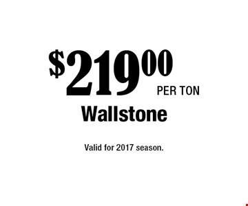 $219.00 per Ton Wallstone. Valid for 2017 season.