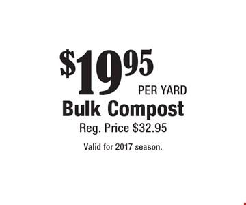 $19.95 per yard Bulk Compost. Reg. Price $32.95. Valid for 2017 season.