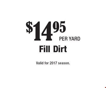 $14.95 per yard Fill Dirt. Valid for 2017 season.