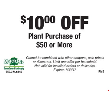 $10.00 OFF Plant Purchase of $50 or More. Cannot be combined with other coupons, sale prices or discounts. Limit one offer per household. Not valid for installed orders or deliveries. Expires 7/30/17.