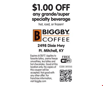 $1.00 any grande/super specialty beverage. Hot, iced, or frozen! Expires 6/30/17. Applies to favorite lattes, creme freeze smoothies, tea lattes and hot chocolates. Good at this location only. No copies of this coupon will be accepted. Not good with any other offer. For franchise information, visit biggby.com