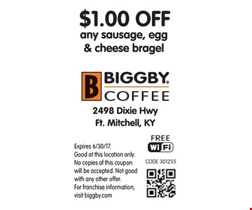 $1.00 Off any sausage, egg & cheese bragel. Expires 6/30/17. Applies to favorite lattes, creme freeze smoothies, tea lattes and hot chocolates. Good at this location only. No copies of this coupon will be accepted. Not good with any other offer. For franchise information, visit biggby.com