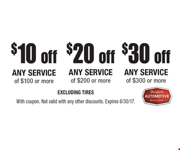 $10 off ANY SERVICE of $100 or more OR $20 off ANY SERVICE of $200 or more OR $30 off ANY SERVICE of $300 or more. EXCLUDING TIRES. With coupon. Not valid with any other discounts. Expires 6/30/17.