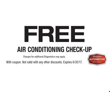 FREE AIR CONDITIONING CHECK-UP. Charges for additional Diagnostics may apply. With coupon. Not valid with any other discounts. Expires 6/30/17.