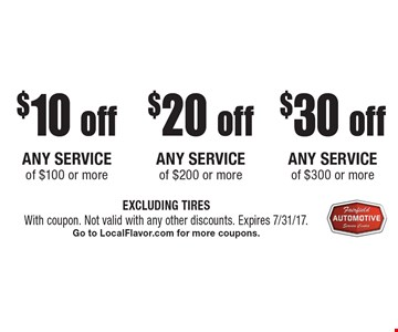 $30 off ANY SERVICE of $300 or more. $20 off ANY SERVICE of $200 or more. $10 off ANY SERVICE of $100 or more. EXCLUDING TIRES. With coupon. Not valid with any other discounts. Expires 7/31/17. Go to LocalFlavor.com for more coupons.