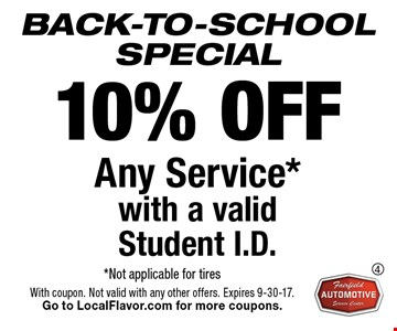 BACK-TO-SCHOOL SPECIAL. 10% OFF Any Service* with a valid Student I.D. *Not applicable for tires. With coupon. Not valid with any other offers. Expires 9-30-17. Go to LocalFlavor.com for more coupons.