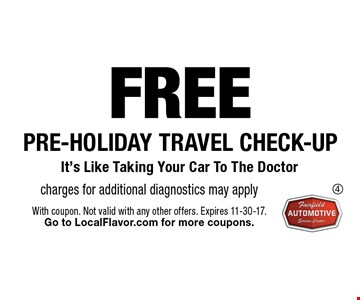 FREE pre-holiday travel check-up charges for additional diagnostics may apply. With coupon. Not valid with any other offers. Expires 11-30-17.Go to LocalFlavor.com for more coupons.
