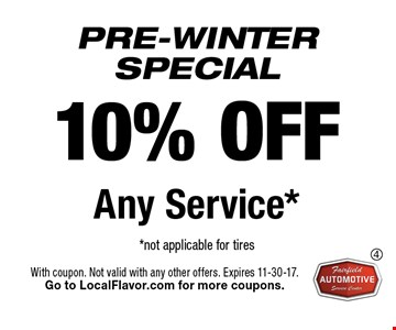 PRE-WINTERSPECIAL 10% OFF Any Service* *not applicable for tires. With coupon. Not valid with any other offers. Expires 11-30-17.Go to LocalFlavor.com for more coupons.