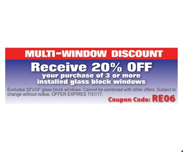 Multi-window discount Receive 20% off. Your purchase of 3 or more installed glass block windows. Excludes 32