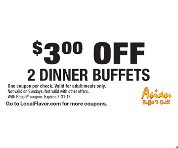 $3.00 Off 2 Dinner Buffets. One coupon per check. Valid for adult meals only. Not valid with other offers. With Reach coupon. Expires 7-31-17. Go to LocalFlavor.com for more coupons.