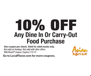 10% Off Any Dine-In Or Carry-Out Food Purchase. One coupon per check. Valid for adult meals only. Not valid with other offers. With Reach coupon. Expires 7-31-17. Go to LocalFlavor.com for more coupons.