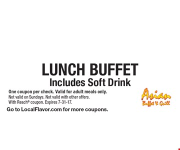 $8.50 Lunch Buffet. Includes Soft Drink. One coupon per check. Valid for adult meals only. Not valid on Sundays. Not valid with other offers. With Reach coupon. Expires 7-31-17. Go to LocalFlavor.com for more coupons.