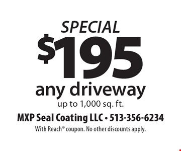 Special $195 any driveway up to 1,000 sq. ft. With Reach coupon. No other discounts apply.