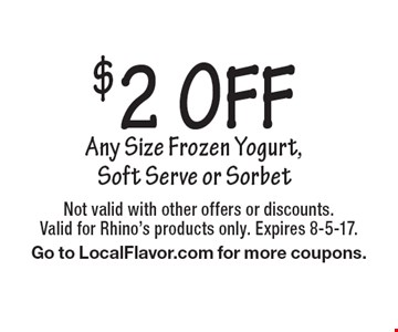 $2 OFF Any Size Frozen Yogurt, Soft Serve or Sorbet. Not valid with other offers or discounts. Valid for Rhino's products only. Expires 8-5-17. Go to LocalFlavor.com for more coupons.