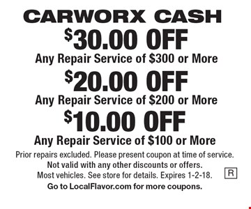 CARWORX CASH. $30.00 OFF Any Repair Service of $300 or More. $20.00 OFF Any Repair Service of $200 or More. $10.00 OFF Any Repair Service of $100 or More. Prior repairs excluded. Please present coupon at time of service. Not valid with any other discounts or offers. Most vehicles. See store for details. Expires 1-2-18. Go to LocalFlavor.com for more coupons.