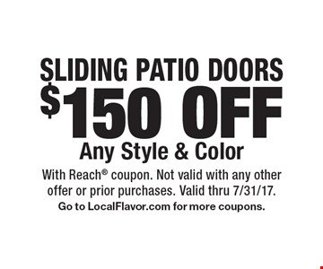 SLIDING PATIO DOORS $150 OFF Any Style & Color. With Reach coupon. Not valid with any otheroffer or prior purchases. Valid thru 7/31/17.Go to LocalFlavor.com for more coupons.