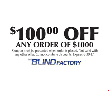 $100.00 OFF ANY ORDER OF $1000. Coupon must be presented when order is placed. Not valid with any other offer. Cannot combine discounts. Expires 6-30-17.