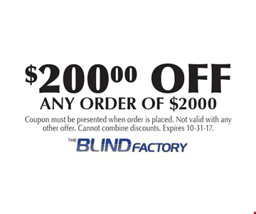 $200 Off Any Order Of $2000. Coupon must be presented when order is placed. Not valid with any other offer. Cannot combine discounts. Expires 10-31-17.