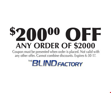 $200.00 OFF ANY ORDER OF $2000. Coupon must be presented when order is placed. Not valid with any other offer. Cannot combine discounts. Expires 6-30-17.