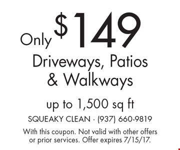 Only $149 Driveways, Patios & Walkways up to 1,500 sq ft. With this coupon. Not valid with other offers or prior services. Offer expires 7/15/17.
