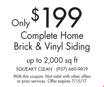 Only $199 Complete Home Brick & Vinyl Siding up to 2,000 sq ft. With this coupon. Not valid with other offers or prior services. Offer expires 7/15/17.