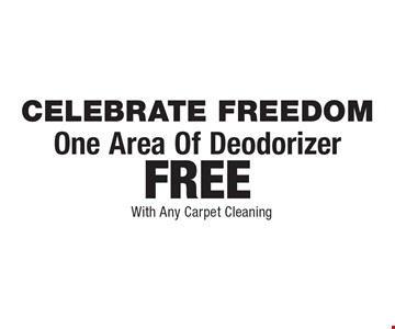 Celebrate freedom. One Area Of Deodorizer FREE With Any Carpet cleaning. Areas up to 250 sq. ft. Includes light furniture moving. Excludes insurance claims. Not valid with other offers & discounts. Additional charges may apply. Prior sales excluded. Expires 8/4/17.
