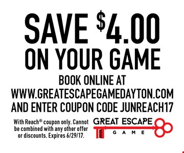 SAVE $4.00 on your game. Book online at www.greatescapegamedayton.com and enter coupon code JUNREACH17. With Reach coupon only. Cannot be combined with any other offer or discounts. Expires 6/29/17.