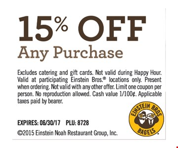 15% OFF Any Purchase. Excludes catering and gift cards. Not valid during Happy Hour. Valid at participating Einstein Bros. Locations only. Present when ordering. Not valid with any other offer. Limit one coupon per person. No reproduction allowed. Cash value 1/100¢. Applicable taxes paid by bearer. Expires 6/30/17. PLU 8728.