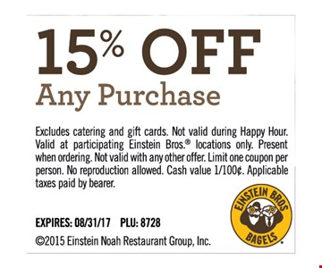 15% off any purchase. Excludes catering and gift cards. Not valid during Happy Hour. Valid at participating Einstein Bros. locations only. Present when ordering. Not valid with any other offer. Limit one coupon per person. No reproduction allowed. Applicable taxes paid by bearer. Expires 8/31/17