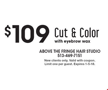 $109 Cut & Color with eyebrow wax. New clients only. Valid with coupon. Limit one per guest. Expires 1-5-18.