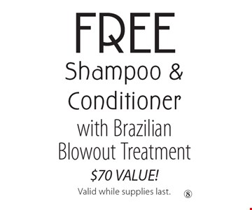 FREE Shampoo & Conditioner with Brazilian Blowout Treatment. $70 VALUE! Valid while supplies last.
