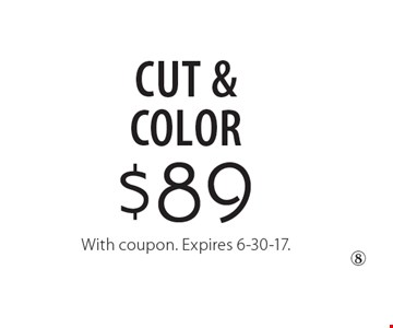 $89 CUT & Color. With coupon. Expires 6-30-17.