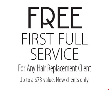 FREE first FULL SERVICE For Any Hair Replacement Client. Up to a $73 value. New clients only.