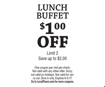 $1.00 OFF LUNCH BUFFET. Limit 2 Save up to $2.00. One coupon per visit per check. Not valid with any other offer. Sorry, not valid on holidays. Not valid for carry-out. Dine in only. Expires 8-5-17. Go to LocalFlavor.com for more coupons.