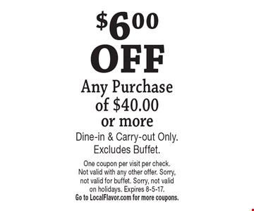 $6.00 OFF Any Purchase of $40.00 or more. Dine-in & Carry-out Only.Excludes Buffet. One coupon per visit per check. Not valid with any other offer. Sorry, not valid for buffet. Sorry, not valid on holidays. Expires 8-5-17. Go to LocalFlavor.com for more coupons.