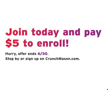 Join today and pay $5 to enroll! Hurry, offer ends 6/30. Stop by or sign up on CrunchMason.com