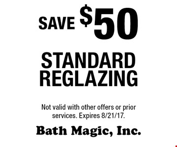 SAVE $50 standard reglazing . Not valid with other offers or prior services. Expires 8/21/17.