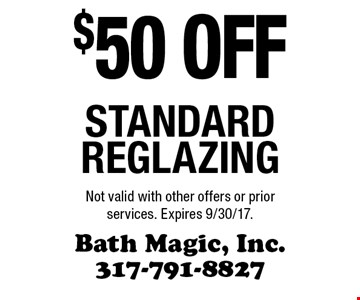 $50 off standard reglazing. Not valid with other offers or prior services. Expires 9/30/17.