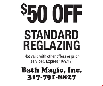 $50 off standard reglazing. Not valid with other offers or prior services. Expires 10/9/17.