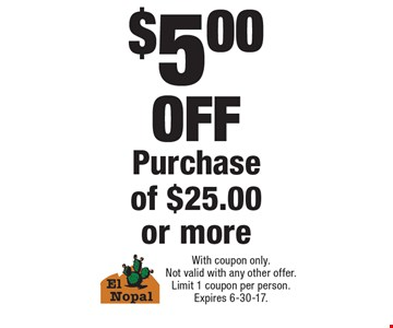 $5.00 OFF Purchase of $25.00 or more. With coupon only. Not valid with any other offer. Limit 1 coupon per person. Expires 6-30-17.