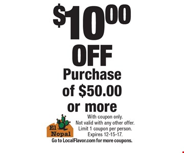 $10.00 OFF Purchase of $50.00 or more. With coupon only. Not valid with any other offer. Limit 1 coupon per person.Expires 12-15-17.Go to LocalFlavor.com for more coupons.